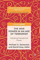 The war power in an age of terrorism : debating presidential power