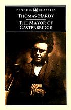 The Mayor of Casterbridge : the life and : death of a man of character