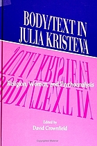 Body/text in Julia Kristeva : religion, women, and psychoanalysis