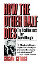 How the other half dies : the real reasons for world hunger
