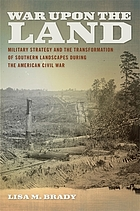 War upon the land : military strategy and the transformation of southern landscapes during the American Civil War