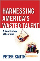 Harnessing America's wasted talent : a new ecology of learning
