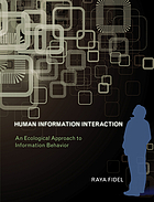 Human information interaction : an ecological approach to information behavior