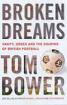 Broken dreams : vanity, greed and the souring of British football