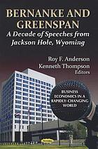 Bernanke and Greenspan : a decade of speeches from Jackson Hole, Wyoming