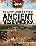 The totally gross history of ancient Mesoamerica