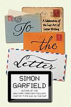 To the letter : the lost art of letter writing and how to get it back.