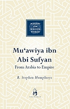 Muʻawiya Ibn Abi Sufyan : from Arabia to empire