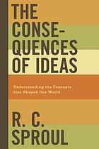 The consequences of ideas : understanding the concepts that shaped our world