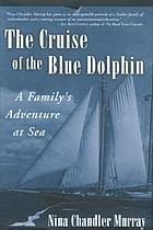 The cruise of the Blue Dolphin : a family's adventure at sea