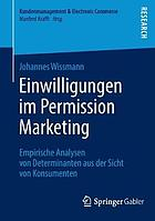 Einwilligungen im Permission Marketing Empirische Analysen von Determinanten aus der Sicht von Konsumenten