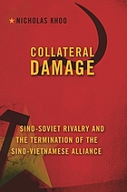 Collateral damage : Sino-Soviet rivalry and the termination of the Sino-Vietnamese alliance