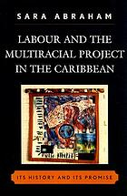 Labour and the multiracial project in the Caribbean : its history and its promise