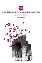 The Rubáiyát of Omar Khayyám : an updated bibliography