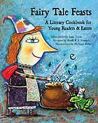 Fairy tale feasts : a literary cookbook for young readers and eaters
