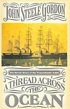 A thread across the ocean : the heroic story of the transatlantic cable
