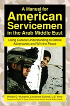 A manual for American servicemen in the Arab Middle East : using cultural understanding to defeat adversaries and win the peace