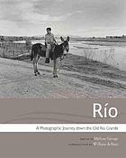 Río : a photographic journey down the old Río Grande