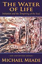 The water of life : initiation and the tempering of the soul