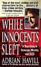 While innocents slept : a story of revenge, murder, and SIDS