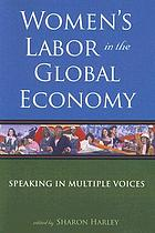 Women's labor in the global economy : speaking in multiple voices