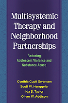 Multisystemic therapy and neighborhood partnerships : reducing adolescent violence and substance abuse