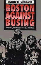 Boston against busing : race, class, and ethnicity in the 1960s and 1970s