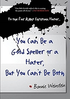 To the Far Right Christian Hater ... You Can Be a Good Speller or a Hater, But You Can't Be Both : Official Hate Mail, Threats, and Criticism from the Archives of the Military Religious Freedom Foundation.