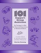 101 support group activities for teenagers at risk for chemical dependence or related problems