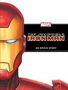 The invincible Iron Man : an origin story
