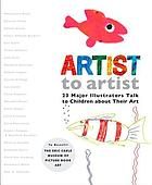 Artist to artist : 23 major illustrators talk to children about their art.