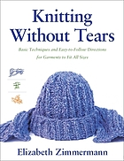 Knitting witout tears : basic techniques and easy-to-follow directions for garments to fit all sixes