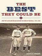 The best they could be : how the Cleveland Indians became the kings of baseball, 1916-1920