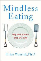 Mindless eating : why we eat more than we think
