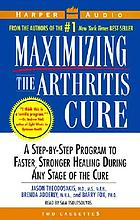 Maximizing the arthritis cure : [a step-by-step program to faster, stronger healing during any stage of the cure]