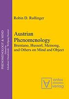 Austrian Phenomenology : Brentano, Husserl, Meinong, and Others on Mind and Object.