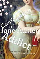 Confessions of a Jane Austen addict : a novel