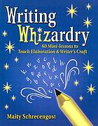Writing whizardry : 60 mini-lessons to teach elaboration and writer's craft