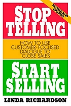 Stop telling, start selling : how to use customer-focused dialogue to close sales