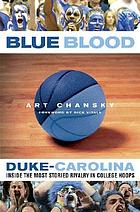 Blue blood : Duke-Carolina, inside the most storied rivalry in college hoops