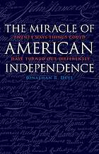 The Miracle of American Independence : Twenty Ways Things Could Have Turned Out Differently.