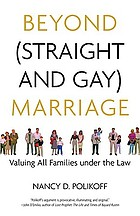 Beyond straight and gay marriage : valuing all families under the law
