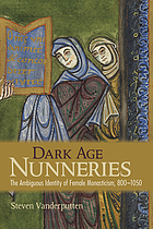 Dark age nunneries : the ambiguous identity of female monasticism, 800-1050