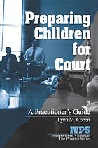 Preparing children for court : a practitioner's guide