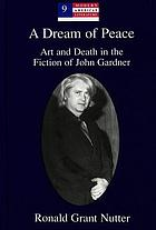 A dream of peace : art and death in the fiction of John Gardner