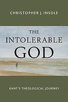 The intolerable God : Kant's theological journey