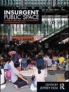 Insurgent public space : guerrilla urbanism and the remaking of the contemporary cities