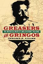 Greasers and gringos : the historical roots of Anglo-Hispanic prejudice
