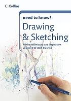 Drawing & sketching : all the equipment, techniques and inspiration to start drawing and sketching