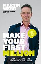 Make your first million : ditch the 9-5 & start the business of your dreams
